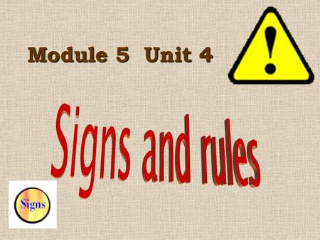 Module 5 Unit 4. Signs are pictures that tell us something. Signs tell us: instructions ( how to do something ) directions ( how and where to go ) warnings.