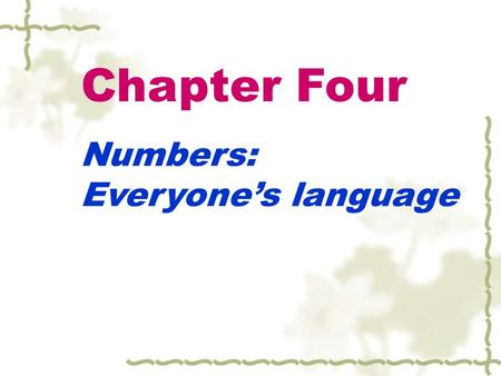 Chapter Four Numbers: Everyone's language.