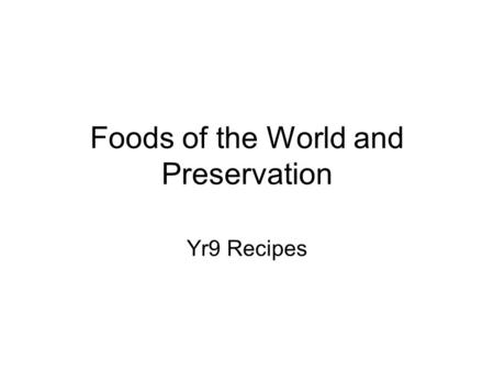 Foods of the World and Preservation Yr9 Recipes. Cheese and Tomato Pizza Ingredients 100g S.R. flour (4 tbl spoons) Pinch of salt 1 teaspoon milk powder.