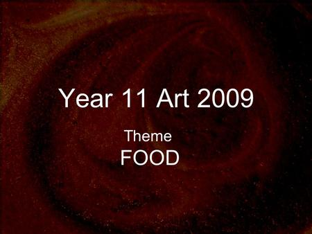 Year 11 Art 2009 Theme FOOD. Standards Achievement Standards 1.2 (5 credits – workbook – internal assessment) Achievement Standard 1.3 (12 credits – folio.