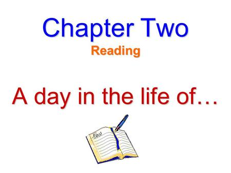 Chapter Two Reading A day in the life of…. Can you find the words? put inside a large thin book with pictures usually published once a week or a month.