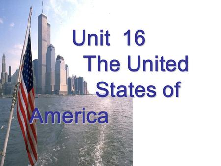 Unit 16 Unit 16 The United The United States of America States of America.