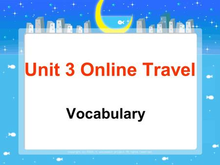 Unit 3 Online Travel Vocabulary. Translate the phrases into English 1. 2. 3. 4. 5. 6. drawing and designing searching for information word processing.