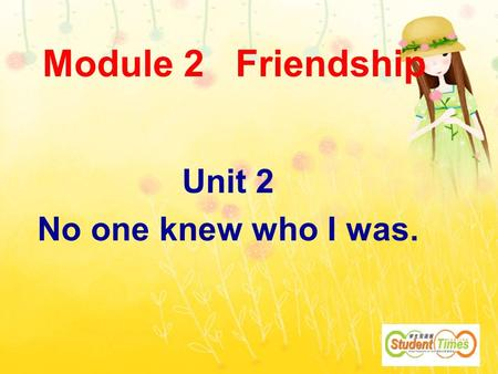 Module 2 Friendship Unit 2 No one knew who I was..