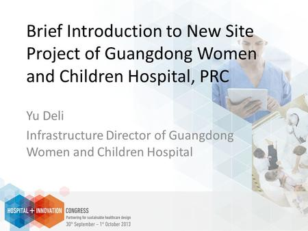 Brief Introduction to New Site Project of Guangdong Women and Children Hospital, PRC Yu Deli Infrastructure Director of Guangdong Women and Children Hospital.
