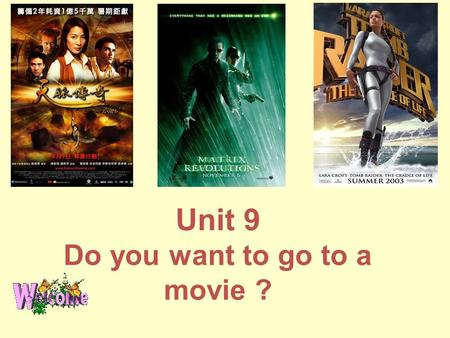 Unit 9 Do you want to go to a movie ? I want to go to a movie !