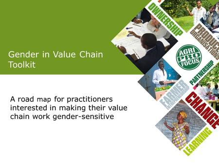 Gender in Value Chain Toolkit Result from cooperation in Network Result from cooperation A road map for practitioners interested in making their value.