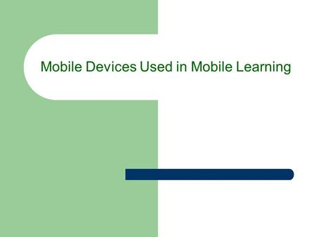 Mobile Devices Used in Mobile Learning. How does it work? Technology Example Current and potential instructional uses Strength Weakness/Limitaions Costs.