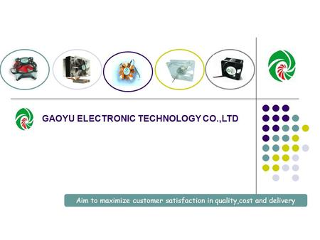 Aim to maximize customer satisfaction in quality,cost and delivery GAOYU ELECTRONIC TECHNOLOGY CO.,LTD.
