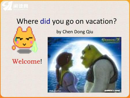 Where did you go on vacation? by Chen Dong Qiu Welcome!