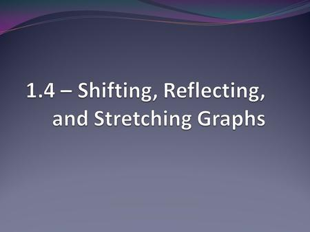 In this section, you will learn to: identify unit graphs of various functions transform a unit graph by stretching, shifting and reflecting write the.