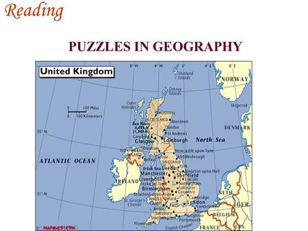 Reading PUZZLES IN GEOGRAPHY. PUZZLES :-- skim the passage for the answers 1.The United Kingdom includes: 2.If we speak of England we mean: 3. The countries.