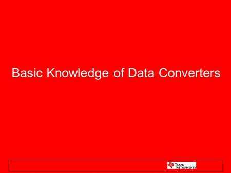 Basic Knowledge of Data Converters. Agenda Data Converter Overview ADC/DAC Basics –Sampling Theory –ADC Architectures SAR Delta-Sigma Pipeline Flash –DAC.