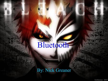 Bluetooth By: Nick Greaner. What is Bluetooth? Bluetooth is an open wireless protocol for exchanging data over short distances (using short radio waves)