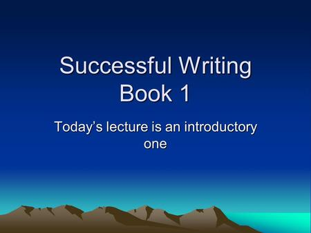 Successful Writing Book 1 Todays lecture is an introductory one.