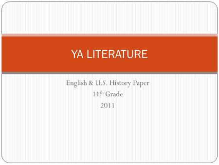 YA LITERATURE English & U.S. History Paper 11 th Grade 2011.