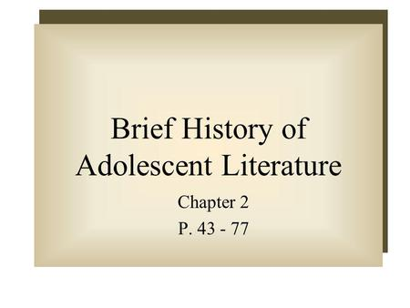 Brief History of Adolescent Literature Chapter 2 P. 43 - 77.