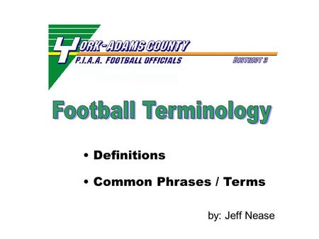 Definitions by: Jeff Nease Common Phrases / Terms.