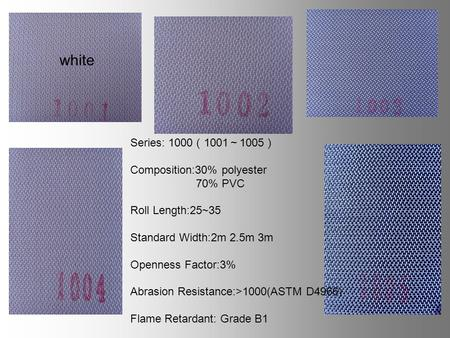 Series: 1000 1001 1005 Composition:30% polyester 70% PVC Roll Length:25~35 Standard Width:2m 2.5m 3m Openness Factor:3% Abrasion Resistance:>1000(ASTM.
