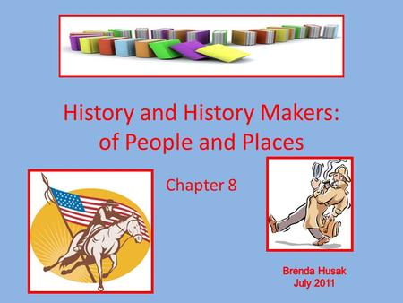 History and History Makers: of People and Places Chapter 8.