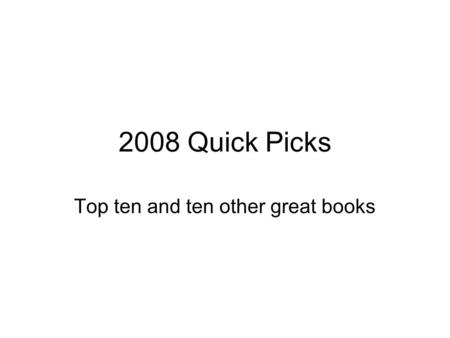 2008 Quick Picks Top ten and ten other great books.