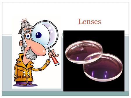 Lenses. What phenomenon is evident in lenses? https://wiki.brown.edu/confluence/display/PhysicsLabs/PHYS+0080+BC.