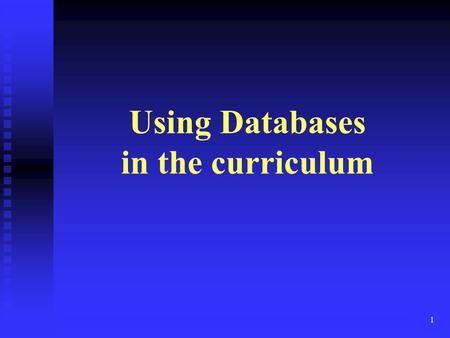 1 Using Databases in the curriculum. 2 When can database use begin? 3 rd or 4 th grade –use the sort function & 1 filter; or enter data in a ready-made.