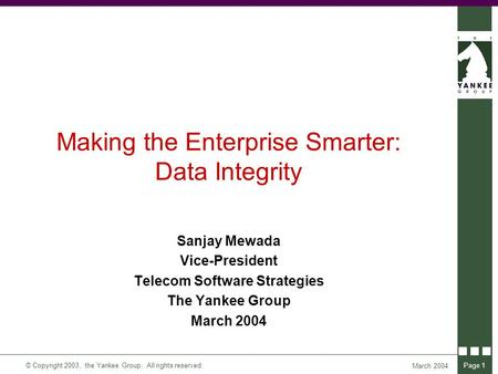 © Copyright 2003, the Yankee Group. All rights reserved. March 2004 Page 1 Sanjay Mewada Vice-President Telecom Software Strategies The Yankee Group March.