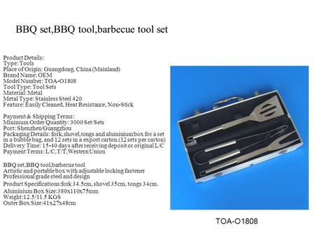 BBQ set,BBQ tool,barbecue tool set Product Details: Type: Tools Place of Origin: Guangdong, China (Mainland) Brand Name: OEM Model Number: TOA-O1808 Tool.