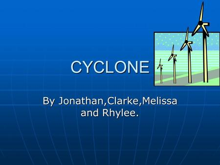 CYCLONE By Jonathan,Clarke,Melissa and Rhylee. Cyclone Definition A cyclone is a big storm mixed with wind. The biggest Cyclone in New Zealand is Cyclone.