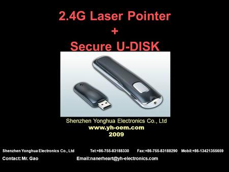 2.4G Laser Pointer + Secure U-DISK Shenzhen Yonghua Electronics Co., Ltd www.yh-oem.com 2009 Shenzhen Yonghua Electronics Co., Ltd Tel:+86-755-83188330.