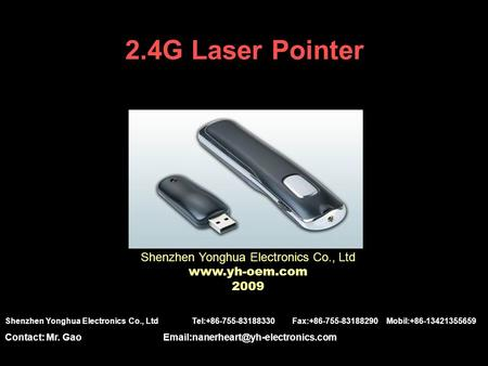 2.4G Laser Pointer Shenzhen Yonghua Electronics Co., Ltd www.yh-oem.com 2009 Shenzhen Yonghua Electronics Co., Ltd Tel:+86-755-83188330 Fax:+86-755-83188290.