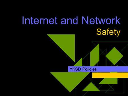 Internet and Network Safety YKSD Policies. YKSD Board Policies 10 Pages of YKSD Board Policies exist for your protection. They are available from your.