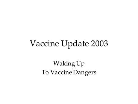 Vaccine Update 2003 Waking Up To Vaccine Dangers.