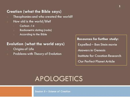 APOLOGETICS Session 5 – Science of Creation 1 Creation (what the Bible says) 1. Theophanies and who created the world? 2. How old is the world/life? 1.