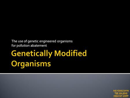 The use of genetic engineered organisms for pollution abatement.