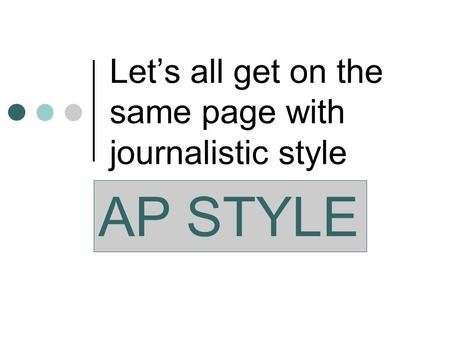 Lets all get on the same page with journalistic style AP STYLE.