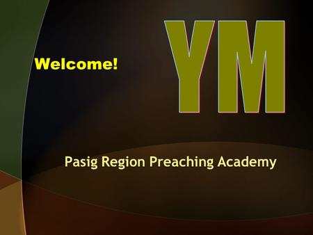 Welcome! Pasig Region Preaching Academy. The Pasig Region Preaching Academy Yahwehs Messengers.
