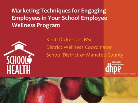 Marketing Techniques for Engaging Employees in Your School Employee Wellness Program Kristi Dickerson, BSc District Wellness Coordinator School District.