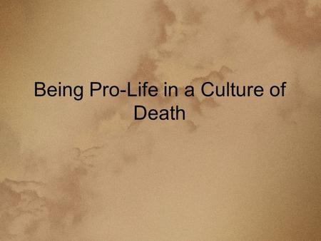 Being Pro-Life in a Culture of Death. Opening Prayer O Mary, bright dawn of the new world, Mother of the living, to you do we entrust the cause of life.