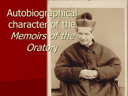 1 Autobiographical character of the Memoirs of the Oratory.