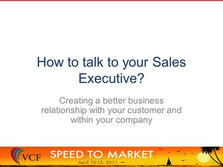 How to talk to your Sales Executive? Creating a better business relationship with your customer and within your company.