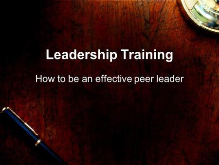 Leadership Training How to be an effective peer leader.