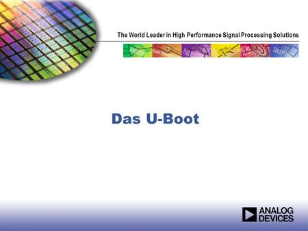 The World Leader in High Performance Signal Processing Solutions Das U-Boot.