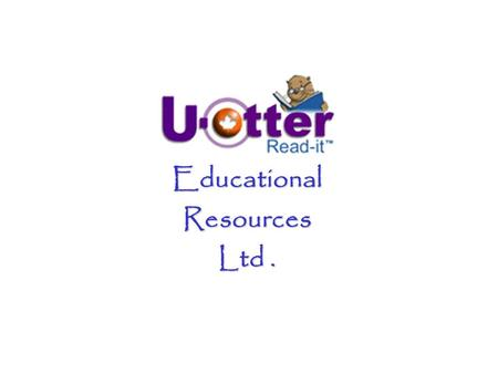 Educational Resources Ltd.. At U-Otter-Read It We believe Learning is collaborative Learning is fun Reading and writing skills can and should be integrated.
