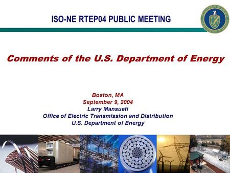 ISO-NE RTEP04 PUBLIC MEETING Boston, MA September 9, 2004 Larry Mansueti Office of Electric Transmission and Distribution U.S. Department of Energy Comments.