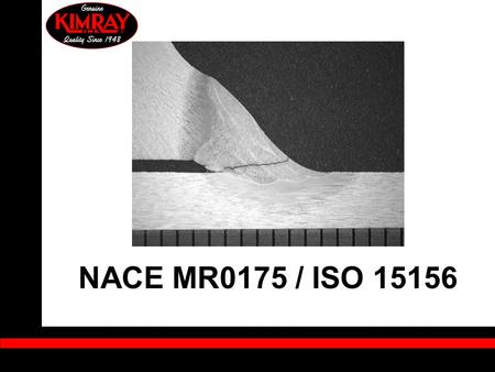 NACE MR0175 / ISO 15156. NACE Goals: Discuss new standard & changes Describe failure mechanisms Discuss Kimray offering & changes.