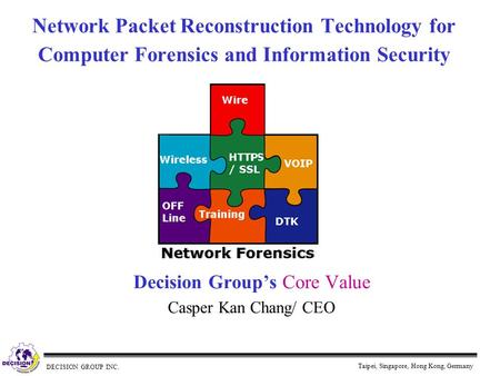 DECISION GROUP INC. Taipei, Singapore, Hong Kong, Germany Network Packet Reconstruction Technology for Computer Forensics and Information Security Decision.