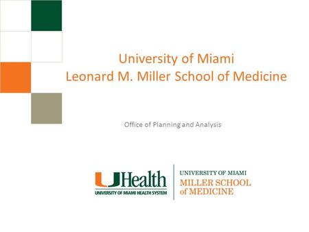 University of Miami Leonard M. Miller School of Medicine Office of Planning and Analysis.