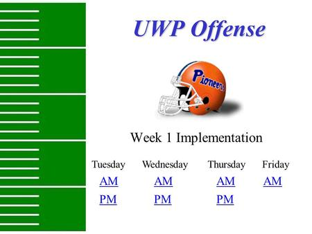 UWP Offense Week 1 Implementation Tuesday Wednesday Thursday Friday PM AM PM.